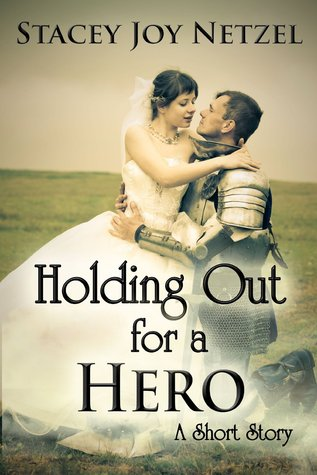 Holding Out For a Hero by Stacey Joy Netzel