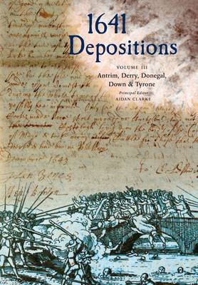 1641 Despositions volume 3: Antrim, Derry, Donegal, Down & Tyrone