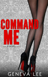 Command Me (Royals Saga, #1) by Geneva Lee