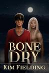 Bone Dry by Kim Fielding
