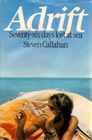 Adrift Seventy Six Days Lost At Sea By Steven Callahan
