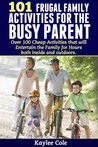 101 Frugal Family Activities for the Busy Parent