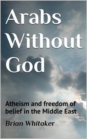Arabs Without God: Atheism and freedom of belief in the Middle East