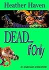 DEAD....If Only (The Alvarez Family Murder Mysteries, #4)