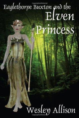 Eaglethorpe Buxton and the Elven Princess