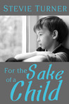 For the Sake of a Child by Stevie Turner