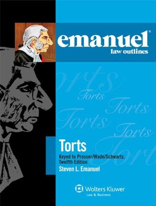 Emanuel Law Outlines: Torts Keyed to Prosser Wade Schwartz Kelly & Partlett 12th Edition