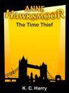 Anne Hawksmoor: The Time Thief (Book 3)