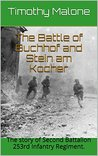 The Battle of Buchhof and Stein am Kocher: The story of Second Battalion 253rd Infantry Regiment. (Blood and Fire in World War II Book 1)