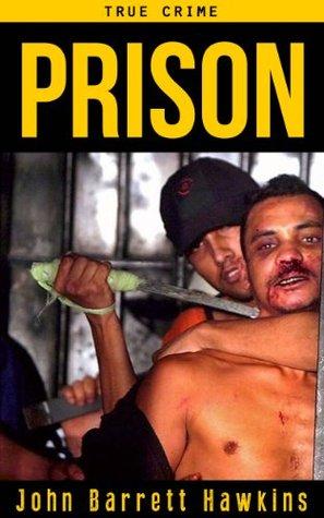 True Crime: Prison (Criminals, True Crime and Murder Stories Volume 1)