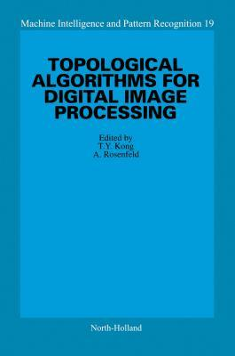 Topological Algorithms for Digital Image Processing. Machine Intelligence and Pattern Recognition, Volume 19.