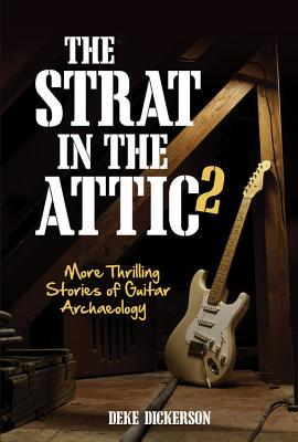 The Strat in the Attic 2: More Thrilling Stories of Guitar Archaeology