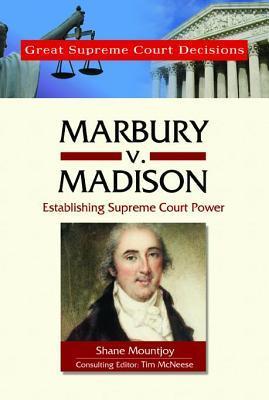 Marbury V. Madison: Establishing Supreme Court Power. Great Supreme Court Decisions.