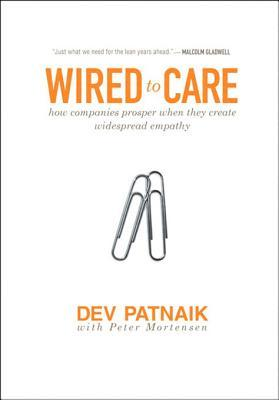 Ebook Wired to Care: How Companies Prosper When They Create Widespread Empathy by Dev Patnaik PDF!