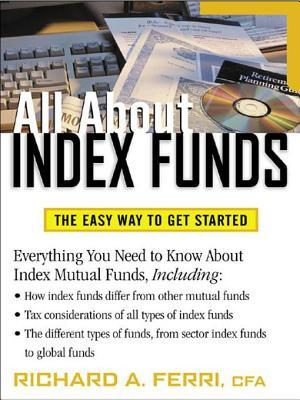 all about index funds the easy way to get started by richard a ferri