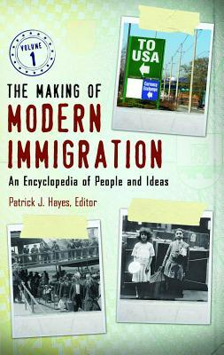 Making of Modern Immigration: An Encyclopedia of People and Ideas [2 Volumes]