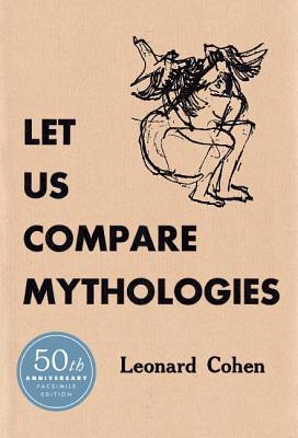 Let Us Compare Mythologies by Leonard Cohen