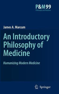 Humanizing Modern Medicine: An Introductory Philosophy of Medicine. Philosophy and Medicine, Volume 99.