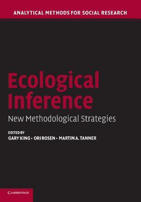Ecological Inference: New Methodological Strategies. Analytical Methods for Social Research.