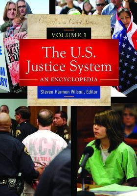 The U.S. Justice System: An Encyclopedia