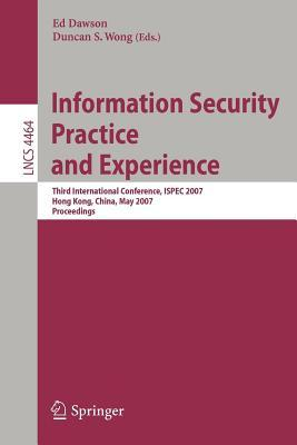Information Security Practice and Experience: Third International Conference, Ispec 2007 Hong Kong, China, May 7-9, 2007 Proceedings. Lecture Notes in Computer Science, Volume 4464.