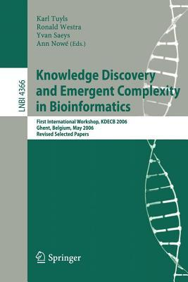 Knowledge Discovery and Emergent Complexity in Bioinformatics: First International Workshop, Kdecb 2006 Ghent, Belgium, May 10, 2006 Revised Selected Papers. Lecture Notes in Bioinformatics, Volume 4366.