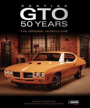 Pontiac Gto 50 Years The Original Muscle Car By Darwin Holmstrom