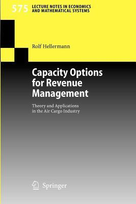 Capacity Options for Revenue Management: Theory and Applications in the Air Cargo Industry. Lecture Notes in Economics and Mathematical Systems, Volume 575.
