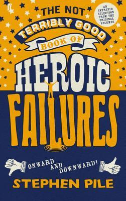 Download and Read online The Not Terribly Good Book of Heroic Failures: An Intrepid Selection from the Original Volumes books
