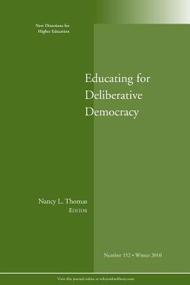 Educating for Deliberative Democracy: New Directions for Higher Education, Nunber 152
