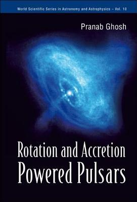 Rotation and Accretion Powered Pulsars. World Scientific Series in Astronomy and Astrophysics, Volume 10.