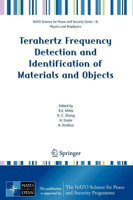 NATO Science for Peace and Security Series - B: Physics and Biophysics: Terahertz Frequency Detection and Identification of Materials and Objects