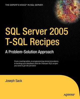 SQL Server 2005 T-SQL Recipes: A Problem-Solution Approach. the Expert's Voice (R) in SQL Server.