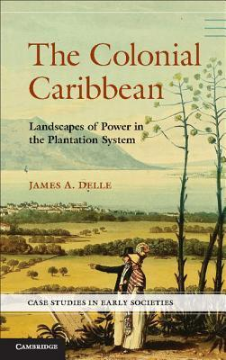 The Colonial Caribbean: Landscapes of Power in Jamaica's Plantation System