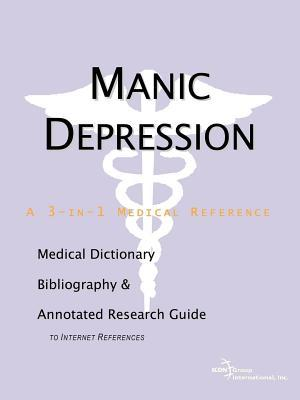 Manic Depression: A Medical Dictionary, Bibliography, and Annotated Research Guide to Internet References