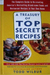 A Treasury Of Top Secret Recipes: The Complete Guide to Re-creating America's Bestselling Brand-name Foods and Restaurant Recipes in Your Own Home