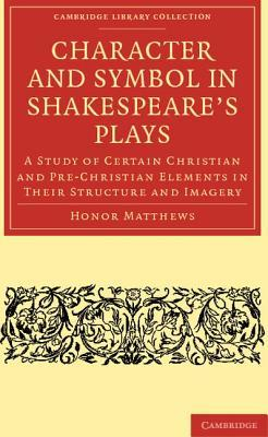Character and Symbol in Shakespeare's Plays: A Study of Certain Christian and Pre-Christian Elements in Their Structure and Imagery