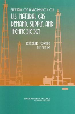 Summary of a Workshop on U.S. Natural Gas Demand, Supply, and Technology: Looking Toward the Future