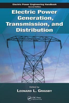 Electric Power Generation, Transmission, and Distribution. Electric Power Engineering Handbook