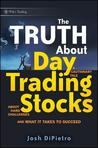 Truth about Day Trading Stocks: A Cautionary Tale about Hard Challenges and What It Takes to Succeed