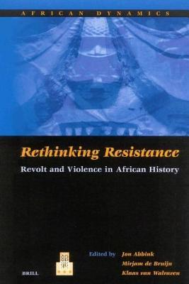 Rethinking Resistance: Revolt and Violence in African History. African Dynamics