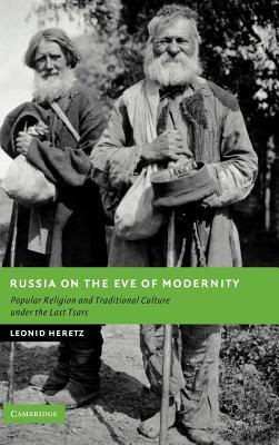 Russia on the Eve of Modernity: Popular Religion and Traditional Culture Under the Last Tsars. New Studies in European History.