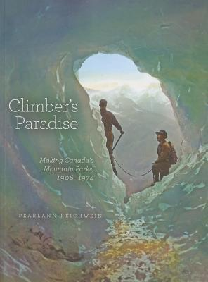 Climber's Paradise: Making Canada's Mountain Parks, 1906-1974