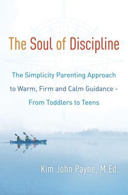 the-soul-of-discipline-the-simplicity-parenting-approach-to-warm-firm-and-calm-guidance-from-toddlers-to-teens