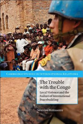 The Trouble with the Congo by Severine Autesserre