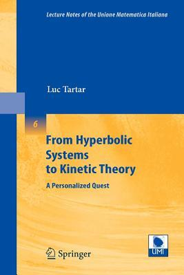Hyperbolic Systems to Kinetic Theory, From: A Personalized Quest. Lecture Notes of the Unione Matematica Italiana