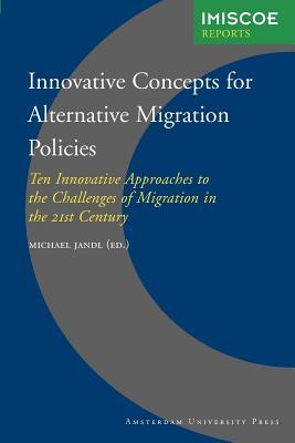 Innovative Concepts for Alternative Migration Policies: Ten Innovative Approaches to the Challenges of Migration in the 21st Century. International Migration, Integration and Social Cohesion