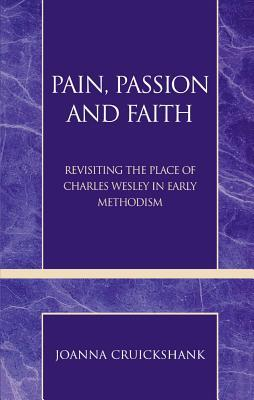 Pain, Passion and Faith: Revisiting the Place of Charles Wesley in Early Methodism