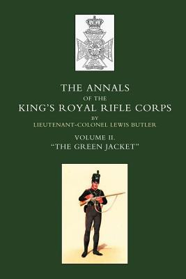 """Annals of the King's Royal Rifle Corps: Vol 2 """"The Green Jacket"""""""