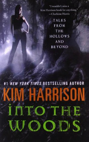 Into The Woods Tales From The Hollows And Beyond By Kim Harrison